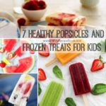7 Healthy Popsicles and frozen treats for kids