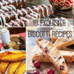 10 Exquisite Biscotti Recipes