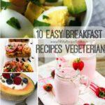 10 Easy Breakfast Vegetarian Recipes