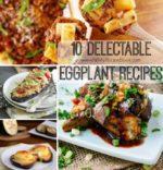 10 Delectable Eggplant Recipes