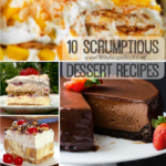 10 Scrumptious Dessert Recipes