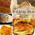 10 Heavenly Bread Recipes