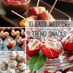 10 Easy Wedding Trend Snacks