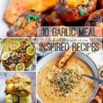 10 Garlic Meal Inspired Recipes