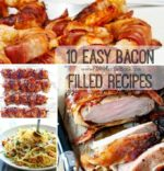 10 Easy Bacon Filled Recipes