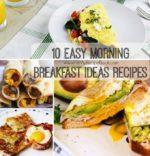 10 Easy Morning Breakfast Ideas Recipes