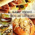 10 Yummy Homemade Bread and Subs Recipes