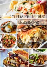 10 Ideas for Leftovers Meals Recipes