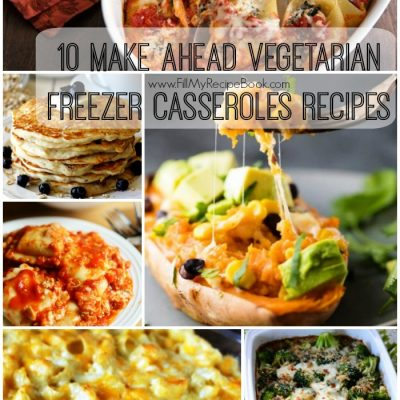 10 Make Ahead Vegetarian Freezer Casseroles Recipes