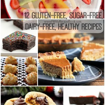 12 Gluten-free, Sugar-free, Dairy-free, Healthy Recipes