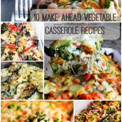 10 Make Ahead Vegetable Casserole Recipes
