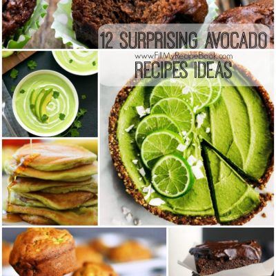 12 Surprising Avocado Recipes Ideas